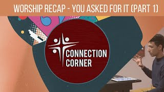 Connection Corner - Worship Recap | You Asked For It (Part One)