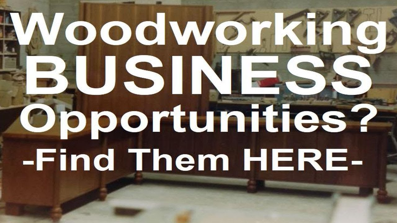 Woodworking Business Opportunities Youtube