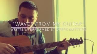 """""""Waves from my guitar"""" - Written & Performed by Derek """"Matthew"""" Zukowski"""