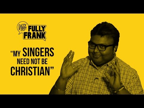 """My singers need not be christian"" 