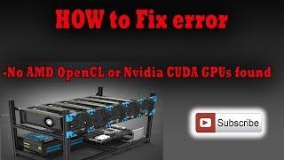 How to fix - No AMD OpenCL or Nvidia CUDA GPUs found error ???