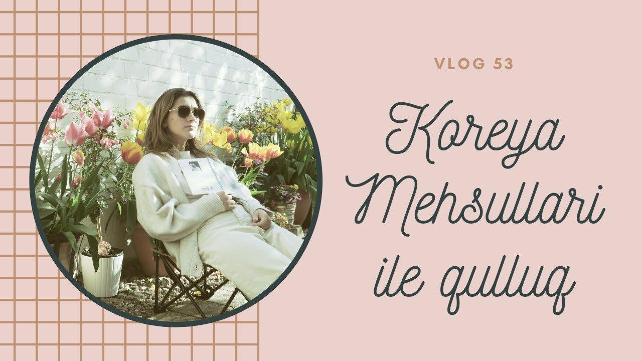 Vlog#53 KOREYA BAXIM MEHSULLARI ILE RUTIN