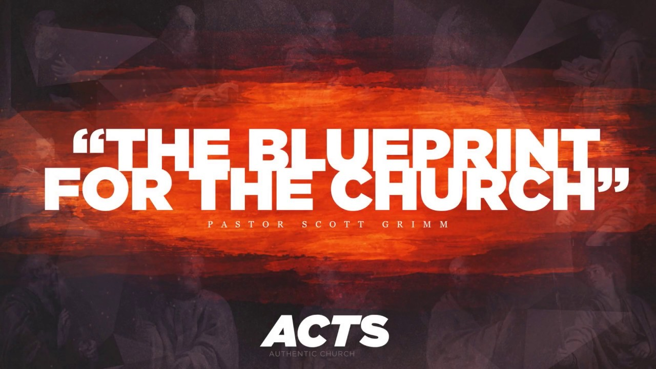 The blueprint for the church acts pastor scott grimm april the blueprint for the church acts pastor scott grimm april 22 23 2017 malvernweather Choice Image