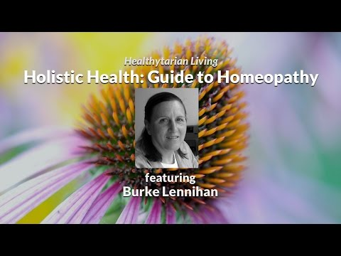 Holistic Health: Guide to Homeopathy with Burke Lennihan