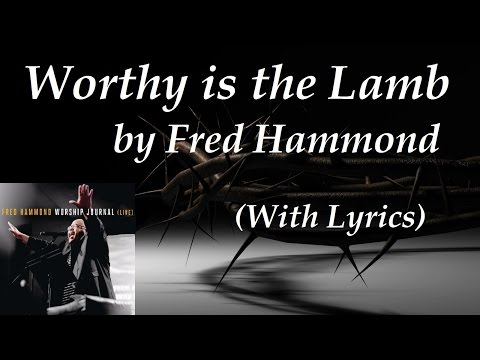 Fred Hammond ~ Worthy is the Lamb (w/LYRICS)