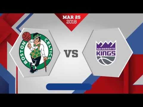 Boston Celtics vs  Sacramento Kings - March 25, 2018