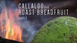 Callaloo And Roast Breadfruit Part 1