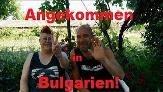 Die Fahrt und erste Eindrücke aus Bulgarien .