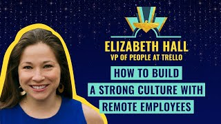 How to build a strong culture with remote employees - by Elizabeth Hall, VP of People at Trello