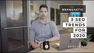 3 SEO Trends For 2020 | The Brandastic Show #050