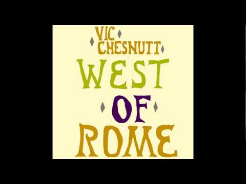 Vic Chesnutt - West Of Rome [Full Album] Reissued/Remastered Version.