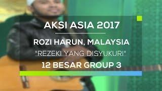Rozi Harun, Malaysia - Rezeki Yang Disyukuri (Aksi Asia - Top 12 Group 3)