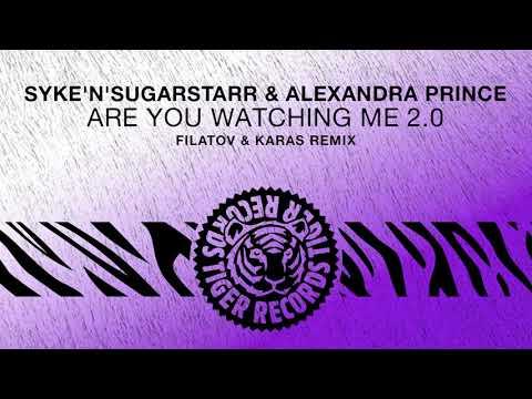 Syke'n'Sugarstarr & Alexandra Prince - Are You Watching Me 2.0 (Filatov & Karas Remix)
