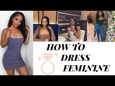 10 WAYS TO DRESS MORE FEMININE ( MUST WATCH) #girltalk