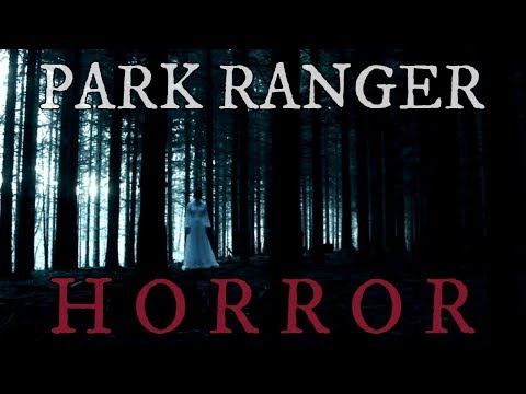 10 TRUE Scary Park Ranger & Deep Woods Stories