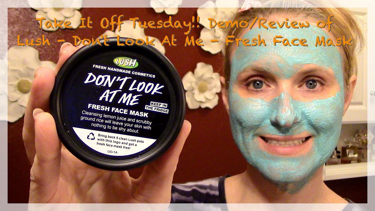Dont look at me lush face mask review - Demo Review Of Lush Don T Look At Me Fresh Face Mask