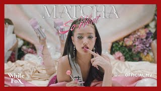 So What - MATCHA (มัจฉา) [Official MV]