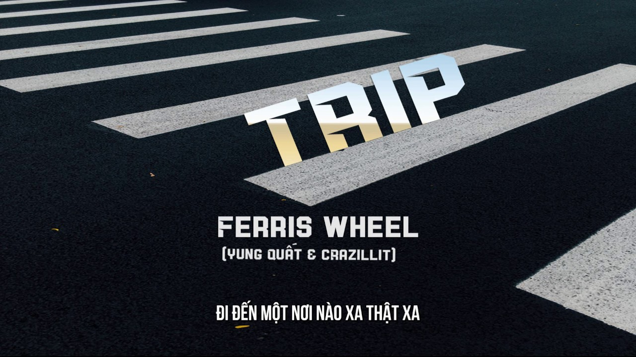 Trip - Ferris Wheel (Yung Quất & cRazillit) || Video ...