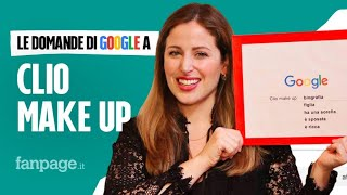 Clio Make Up, tutorial, Grace, shop, rossetti: la make up artist risponde alle domande di Google
