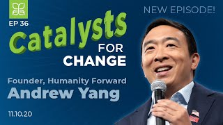 Catalysts for Change, Ep 36: Andrew Yang on the Election, Covid-19 & Universal Basic Income