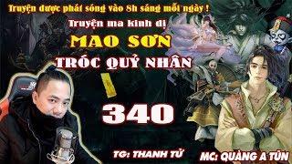 Mao Sơn Tróc Quỷ Nhân [ Tập 340 ] Chiến Thanh Phong Minh Nguyệt - Truyện ma pháp sư- Quàng A Tũn