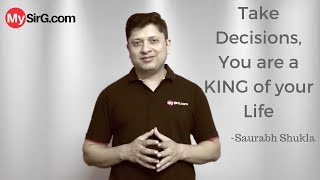 Take decisions, आप अपनी ज़िन्दगी के राजा हो   MySirG.com