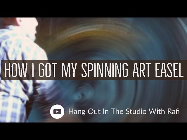 My Spinning Art Easel And Where I Got It