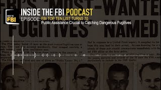Inside the FBI Podcast - Episode: The FBI Top Ten List Turns 70