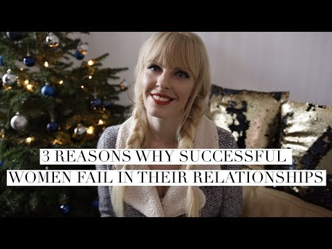 3 Reasons Why Successful Women Fail In Their Relationships!?