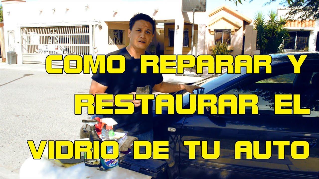 COMO REPARAR RESTAURAR EL PARABRISAS DE UN CARRO - YouTube