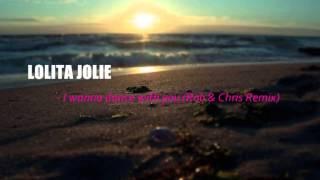 Lolita Jolie - I wanna dance with you (Rob & Chris Remix)