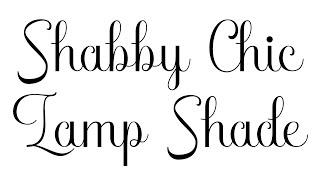 Shabby Chic Lamp Shade using Lindy's!