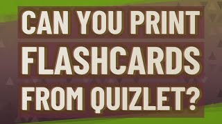 Can you print flashcards from quizlet?
