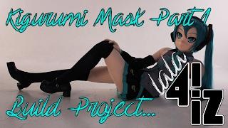 Kigurumi Mask Build Part 1
