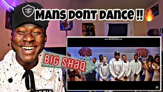 HE TOOK OFF HIS JACKET 😂🔥🔥BIG SHAQ - MAN DON'T DANCE (OFFICIAL MUSIC VIDEO) Reaction!🔥