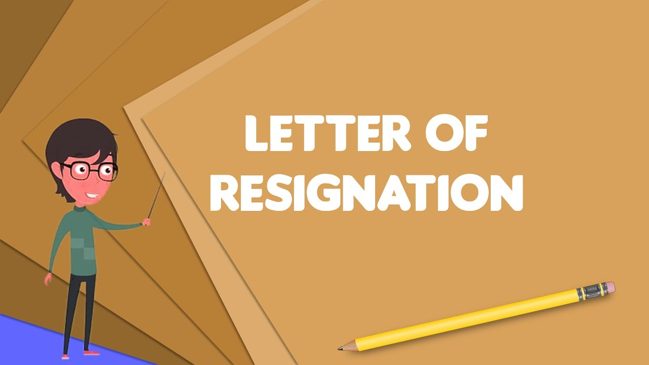 What Is Letter Of Resignation Explain Letter Of Resignation