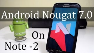 Android 7.0 Nougat(CM14) On Samsung Galaxy Note 2!