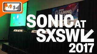 [LIVE] Sonic SXSW Panel 2017! (Sonic Forces & Sonic Mania) [FULL STREAM]