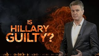 IS HILLARY GUILTY?