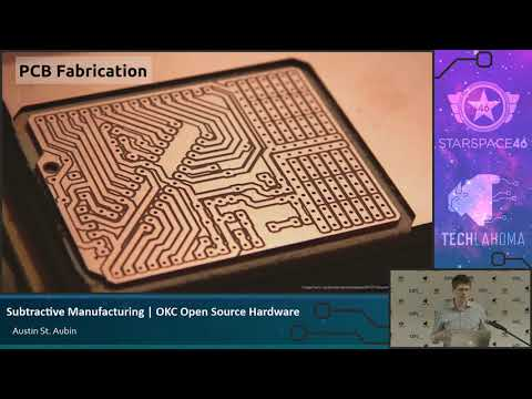 OKC Open Source Hardware: Austin St. Aubin - Subtractive Manufacturing and PCB Fabrication [ 2017 ]