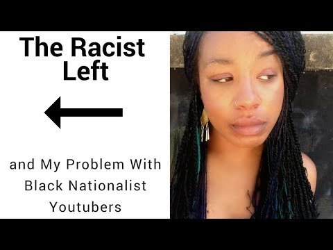 The Racist Left...Black Nationalist Youtubers Are Hurting The Black Community