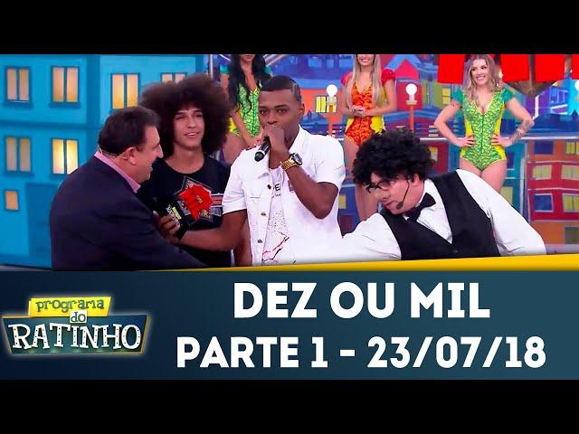 Dez ou Mil - Parte 1 | Programa do Ratinho (23/07/2018)