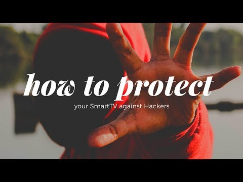 How to protect your Smart TV against Hackers