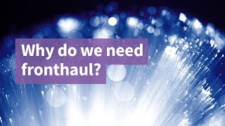 Why Do We Need Fronthaul?