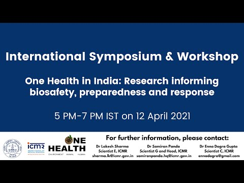 International Symposium & Workshop on One Health in India: Research informing biosafety, preparedness and response, organized by ICMR New Delhi on 12 April 2021