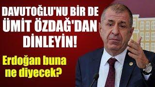 Davutoğlu'nu bir de Ümit Özdağ'dan dinleyin! Erdoğan buna ne diyecek?