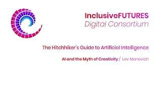 Digital Consortium Lecture - The Hitchhiker's Guide to Artificial Intelligence  - AI and the Myth of