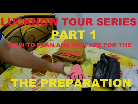 LUCKNOW TOUR SERIES PART 1 (THE PREPARATION)