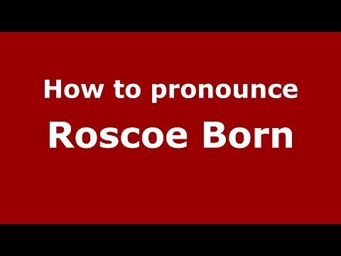 How to pronounce Roscoe Born (American English/US)  - PronounceNames.com
