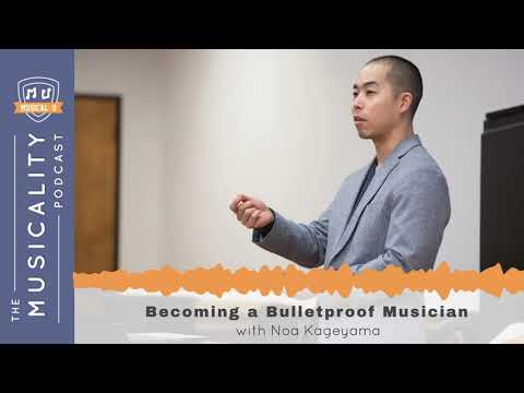 Becoming A Bulletproof Musician, With Noa Kageyama